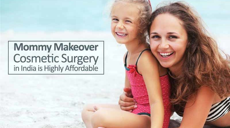 Mommy Makeover Cosmetic Surgery in India is Highly Affordable