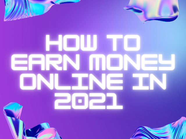 How to earn money online in 2021